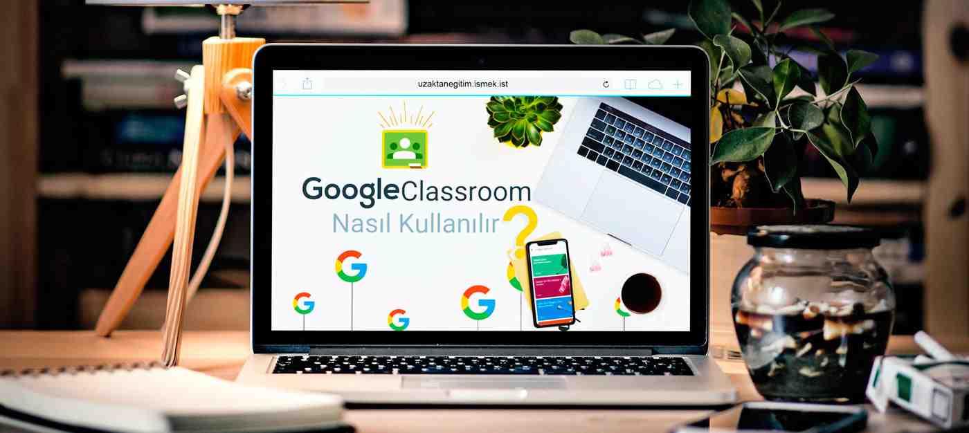 Eğitimde Google Classroom Kullanımı (Uzaktan Eğitim)