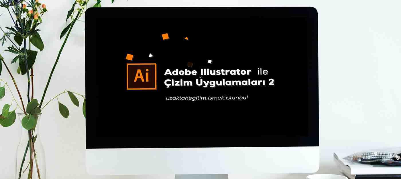 Adobe Illustrator Çizim Uygulamaları 2 (Uzaktan Eğitim)